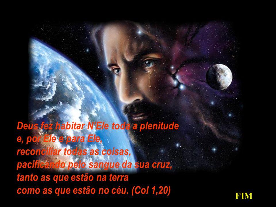 Deus fez habitar N'Ele toda a plenitude e, por Ele e para Ele,