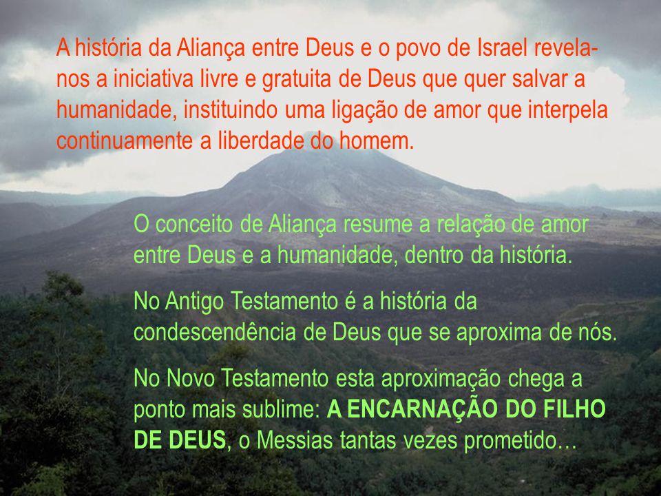 A história da Aliança entre Deus e o povo de Israel revela-nos a iniciativa livre e gratuita de Deus que quer salvar a humanidade, instituindo uma ligação de amor que interpela continuamente a liberdade do homem.