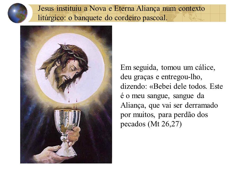 Jesus instituiu a Nova e Eterna Aliança num contexto litúrgico: o banquete do cordeiro pascoal.