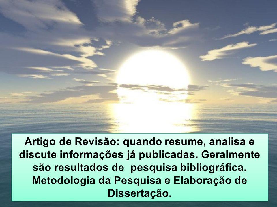 Artigo de Revisão: quando resume, analisa e discute informações já publicadas.