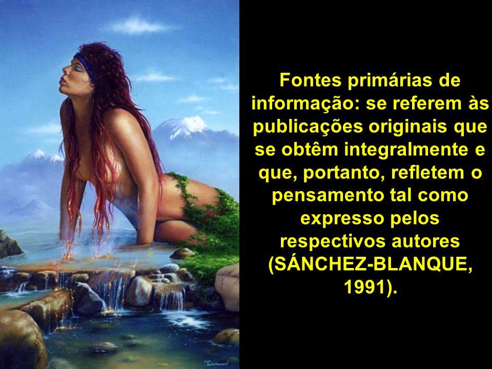 Fontes primárias de informação: se referem às publicações originais que se obtêm integralmente e que, portanto, refletem o pensamento tal como expresso pelos respectivos autores (SÁNCHEZ-BLANQUE, 1991).