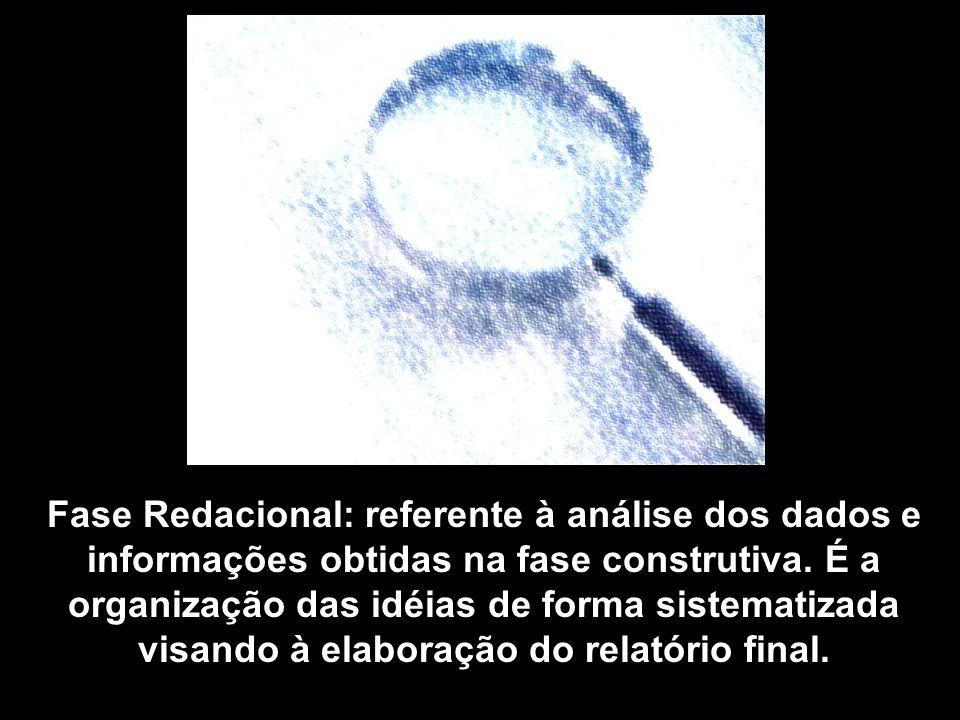 Fase Redacional: referente à análise dos dados e informações obtidas na fase construtiva.