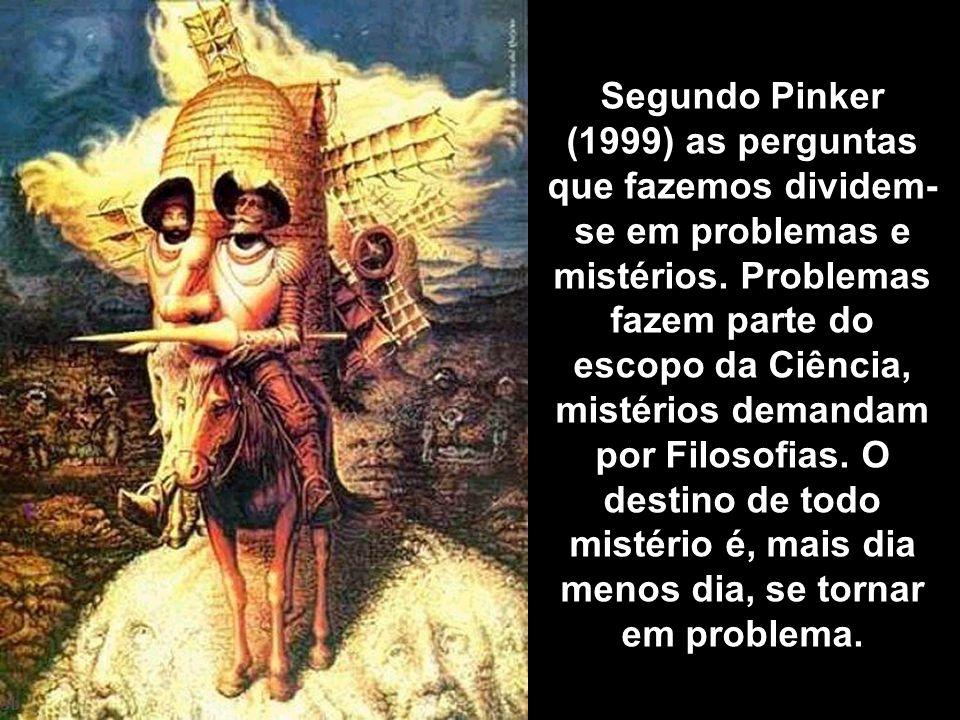 Segundo Pinker (1999) as perguntas que fazemos dividem-se em problemas e mistérios.
