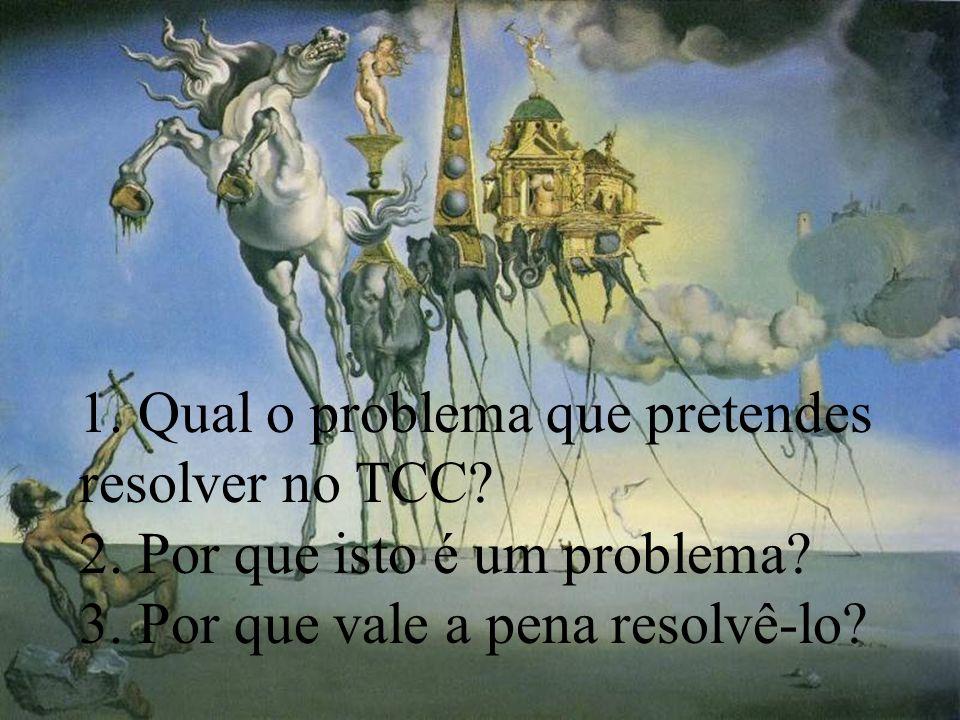 1. Qual o problema que pretendes resolver no TCC.