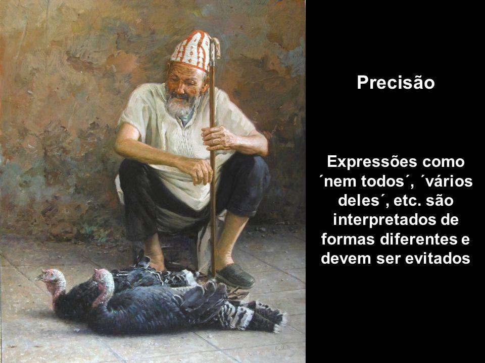 Precisão Expressões como ´nem todos´, ´vários deles´, etc.