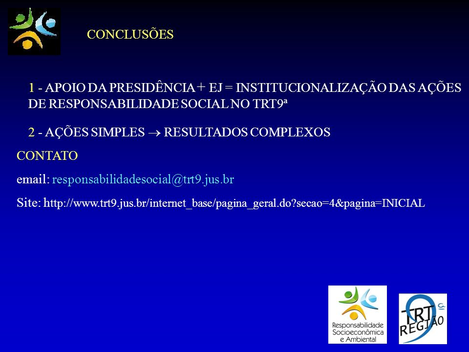 CONCLUSÕES 1 - APOIO DA PRESIDÊNCIA + EJ = INSTITUCIONALIZAÇÃO DAS AÇÕES DE RESPONSABILIDADE SOCIAL NO TRT9ª.