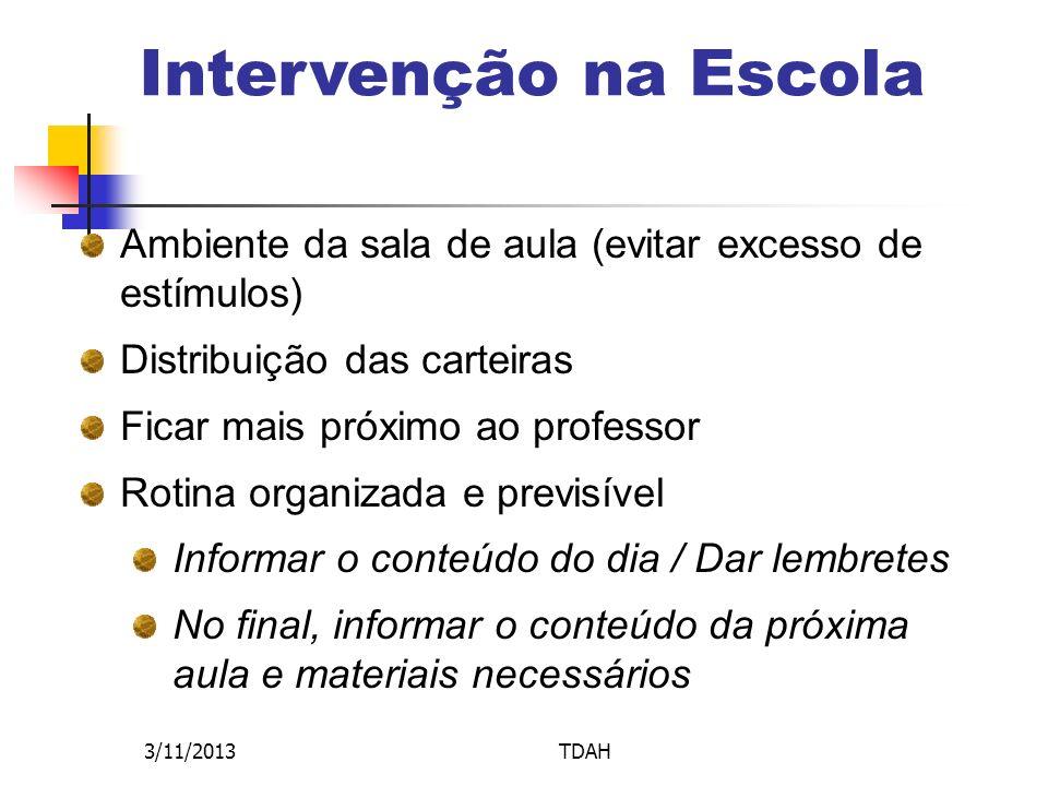 Intervenção na Escola Ambiente da sala de aula (evitar excesso de estímulos) Distribuição das carteiras.