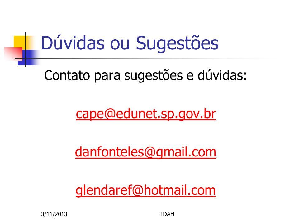Dúvidas ou Sugestões Contato para sugestões e dúvidas: cape@edunet.sp.gov.br danfonteles@gmail.com glendaref@hotmail.com