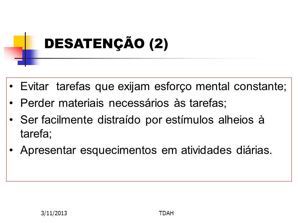 DESATENÇÃO (2) Evitar tarefas que exijam esforço mental constante;