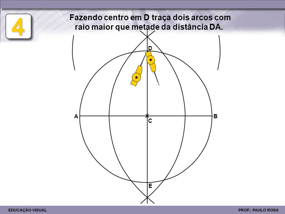 4 Fazendo centro em D traça dois arcos com raio maior que metade da distância DA. D A B C E