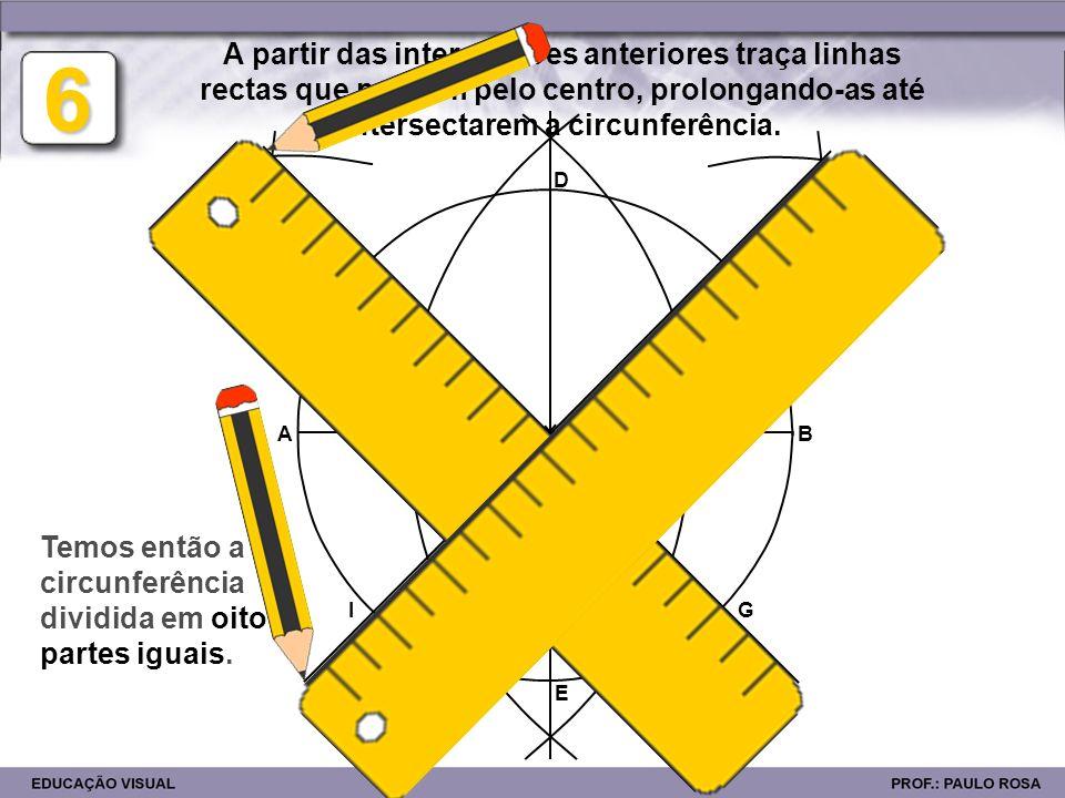 A partir das intersecções anteriores traça linhas rectas que passem pelo centro, prolongando-as até intersectarem a circunferência.