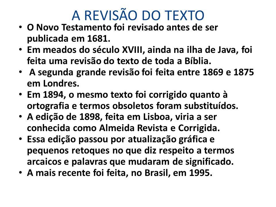 A REVISÃO DO TEXTO O Novo Testamento foi revisado antes de ser publicada em 1681.