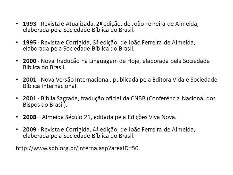 1993 - Revista e Atualizada, 2ª edição, de João Ferreira de Almeida, elaborada pela Sociedade Bíblica do Brasil.