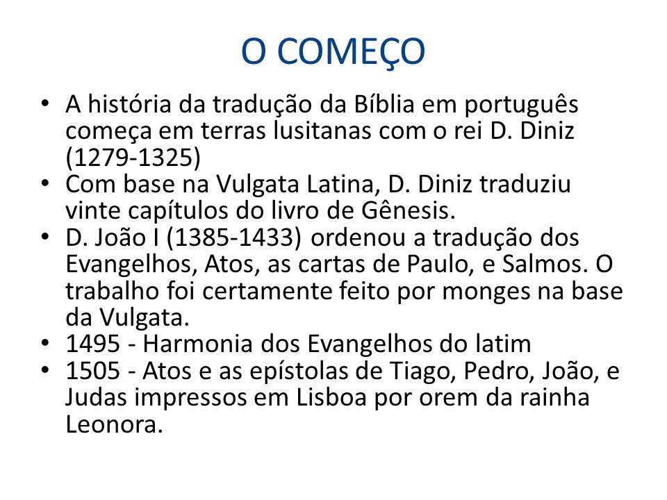 O COMEÇO A história da tradução da Bíblia em português começa em terras lusitanas com o rei D. Diniz (1279-1325)