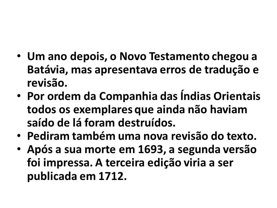 Um ano depois, o Novo Testamento chegou a Batávia, mas apresentava erros de tradução e revisão.