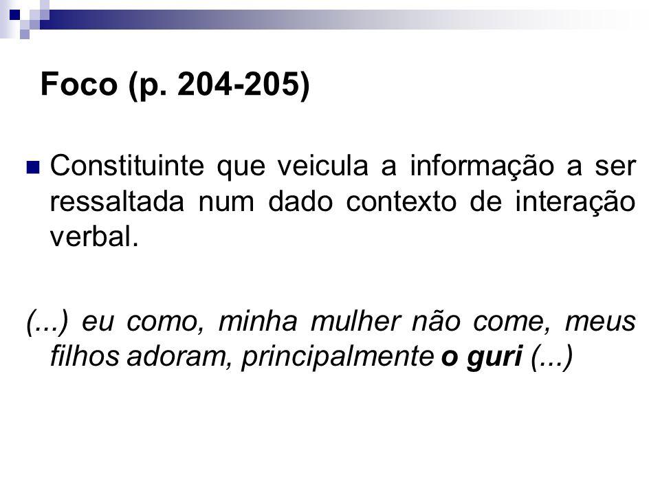 Foco (p. 204-205)Constituinte que veicula a informação a ser ressaltada num dado contexto de interação verbal.