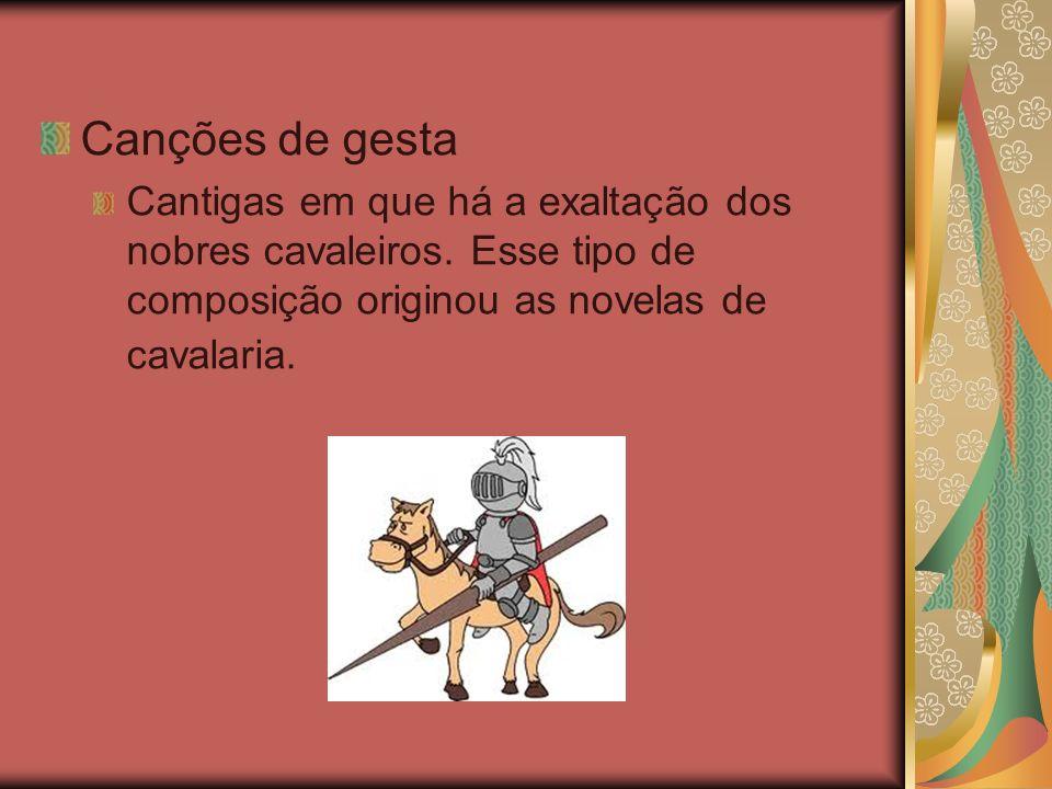 Canções de gesta Cantigas em que há a exaltação dos nobres cavaleiros.