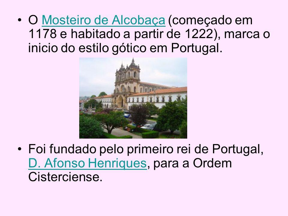 O Mosteiro de Alcobaça (começado em 1178 e habitado a partir de 1222), marca o inicio do estilo gótico em Portugal.