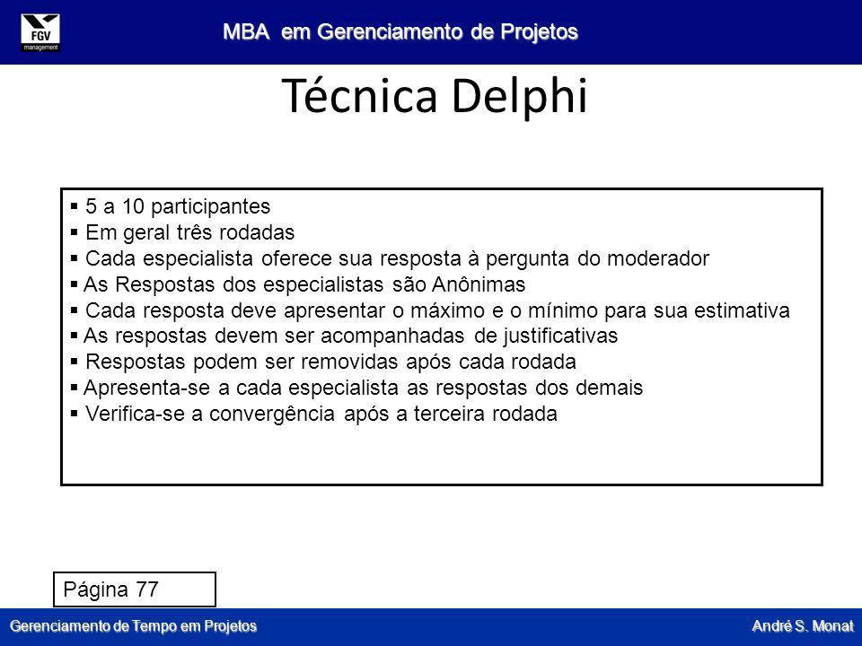 Técnica Delphi 5 a 10 participantes Em geral três rodadas