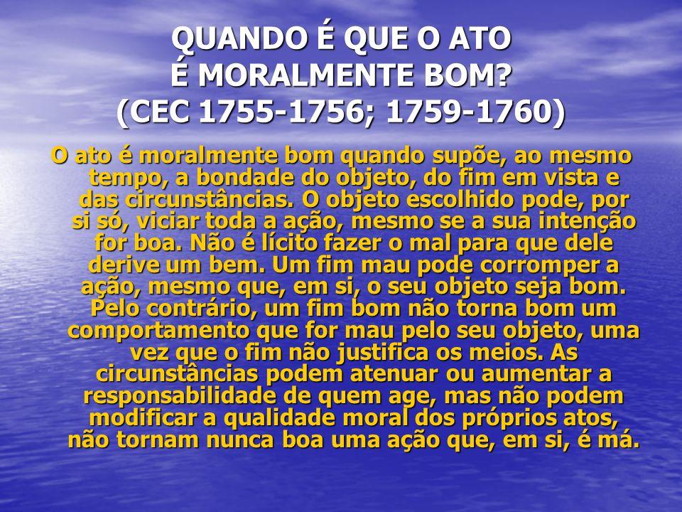 QUANDO É QUE O ATO É MORALMENTE BOM (CEC 1755-1756; 1759-1760)