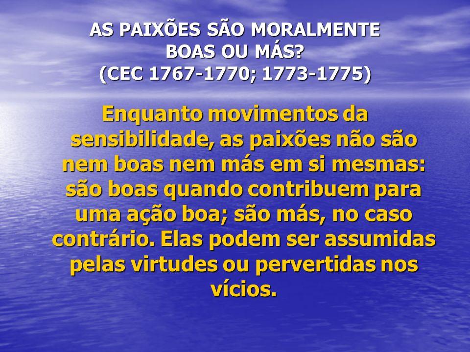 AS PAIXÕES SÃO MORALMENTE BOAS OU MÁS (CEC 1767-1770; 1773-1775)