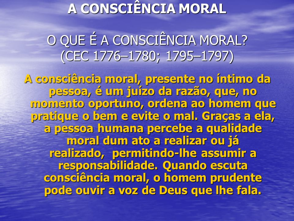 A CONSCIÊNCIA MORAL O QUE É A CONSCIÊNCIA MORAL