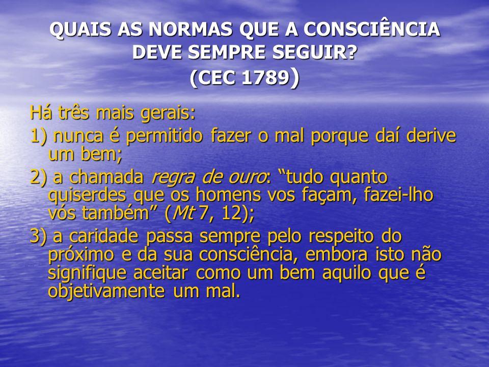 QUAIS AS NORMAS QUE A CONSCIÊNCIA DEVE SEMPRE SEGUIR (CEC 1789)