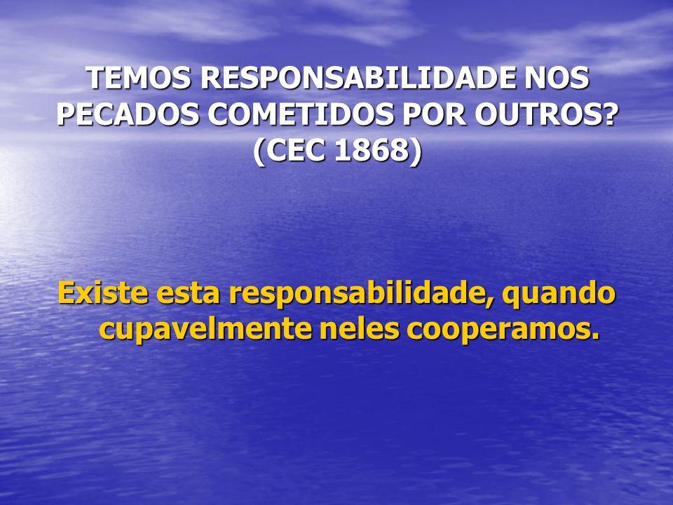TEMOS RESPONSABILIDADE NOS PECADOS COMETIDOS POR OUTROS (CEC 1868)