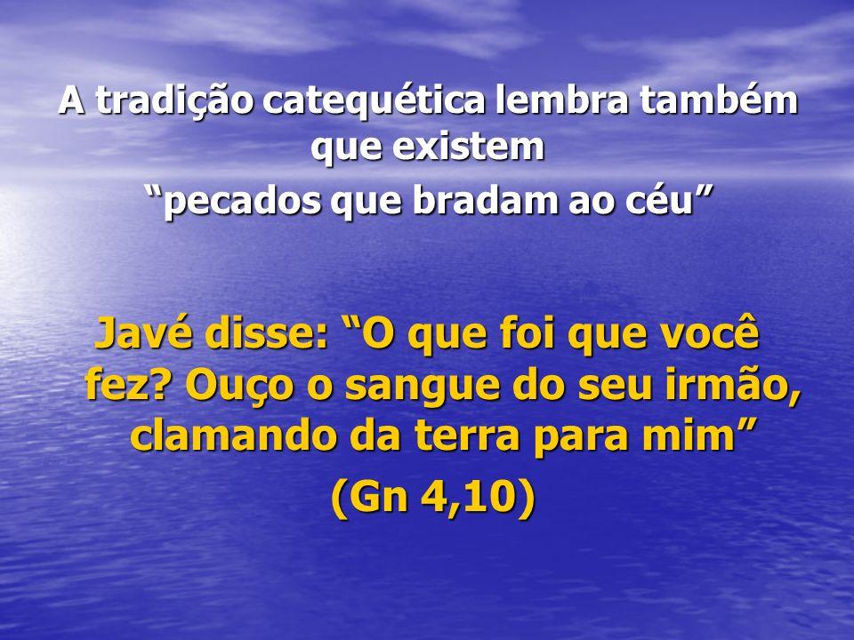 A tradição catequética lembra também que existem pecados que bradam ao céu
