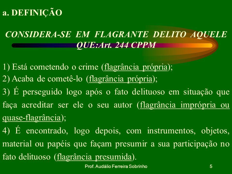 CONSIDERA-SE EM FLAGRANTE DELITO AQUELE QUE:Art. 244 CPPM