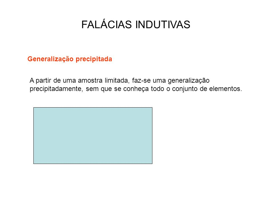 FALÁCIAS INDUTIVAS Generalização precipitada
