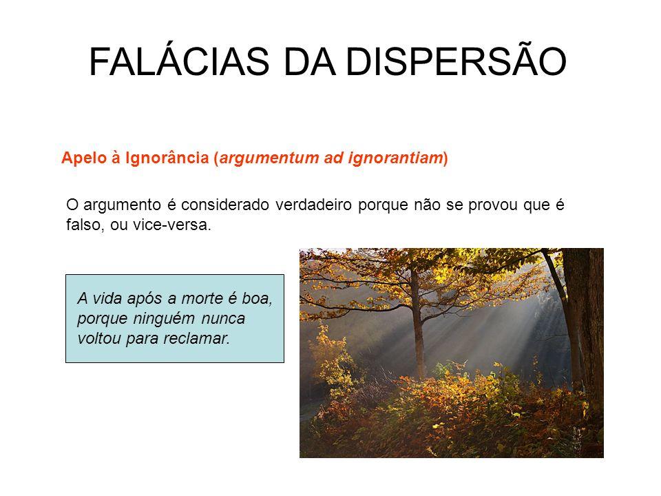 FALÁCIAS DA DISPERSÃO Apelo à Ignorância (argumentum ad ignorantiam)