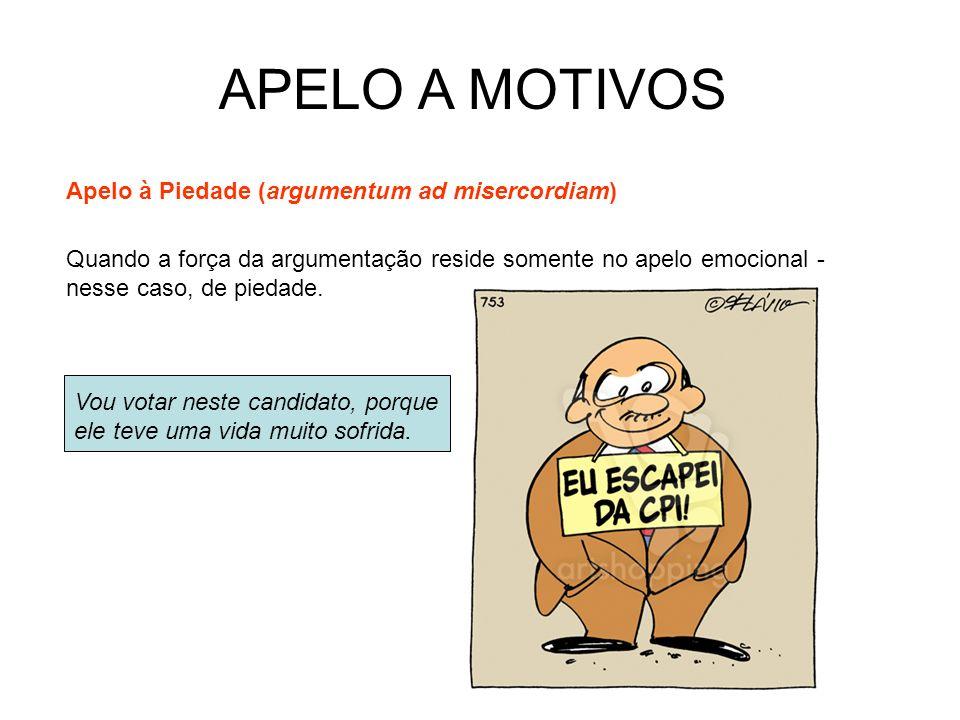 APELO A MOTIVOS Apelo à Piedade (argumentum ad misercordiam)