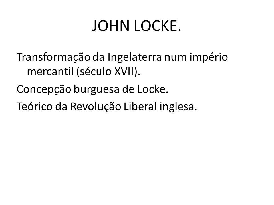 JOHN LOCKE. Transformação da Ingelaterra num império mercantil (século XVII).