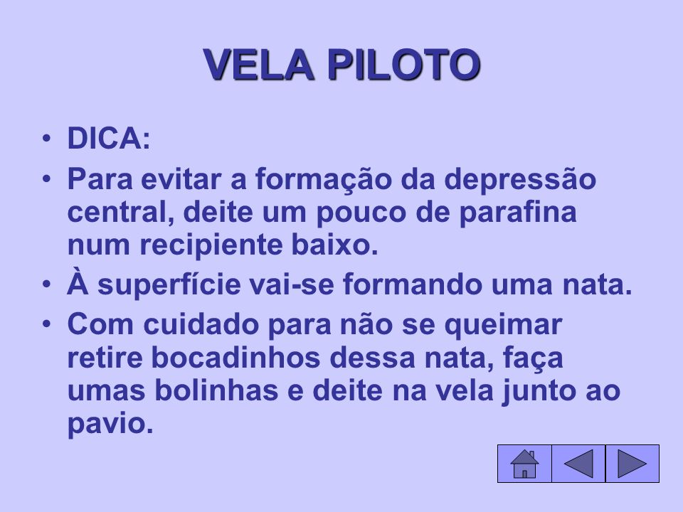 VELA PILOTO DICA: Para evitar a formação da depressão central, deite um pouco de parafina num recipiente baixo.