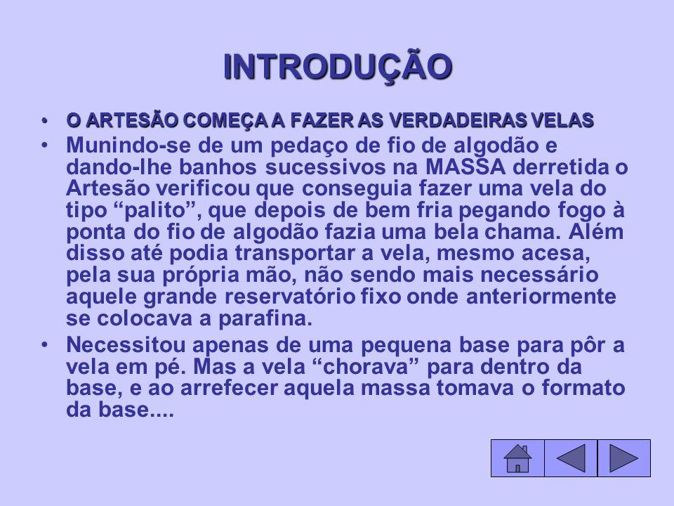 INTRODUÇÃO O ARTESÃO COMEÇA A FAZER AS VERDADEIRAS VELAS.