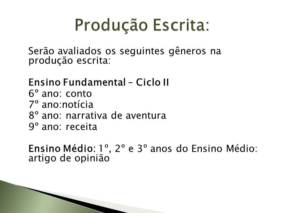 Produção Escrita: Serão avaliados os seguintes gêneros na produção escrita: Ensino Fundamental – Ciclo II.