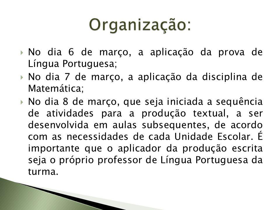 Organização: No dia 6 de março, a aplicação da prova de Língua Portuguesa; No dia 7 de março, a aplicação da disciplina de Matemática;