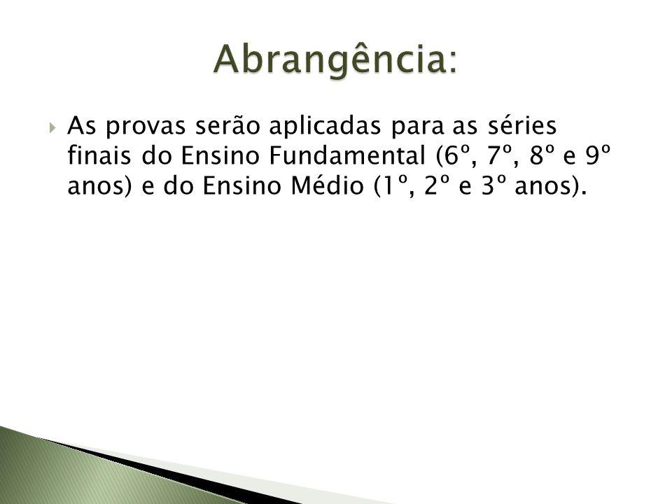 Abrangência: As provas serão aplicadas para as séries finais do Ensino Fundamental (6º, 7º, 8º e 9º anos) e do Ensino Médio (1º, 2º e 3º anos).