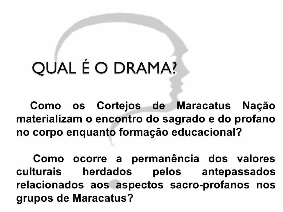 QUAL É O DRAMA Como os Cortejos de Maracatus Nação materializam o encontro do sagrado e do profano no corpo enquanto formação educacional