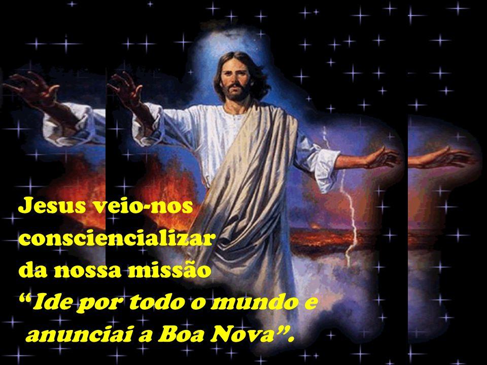 Enviados em Missão Jesus veio-nos. consciencializar. da nossa missão. Ide por todo o mundo e.