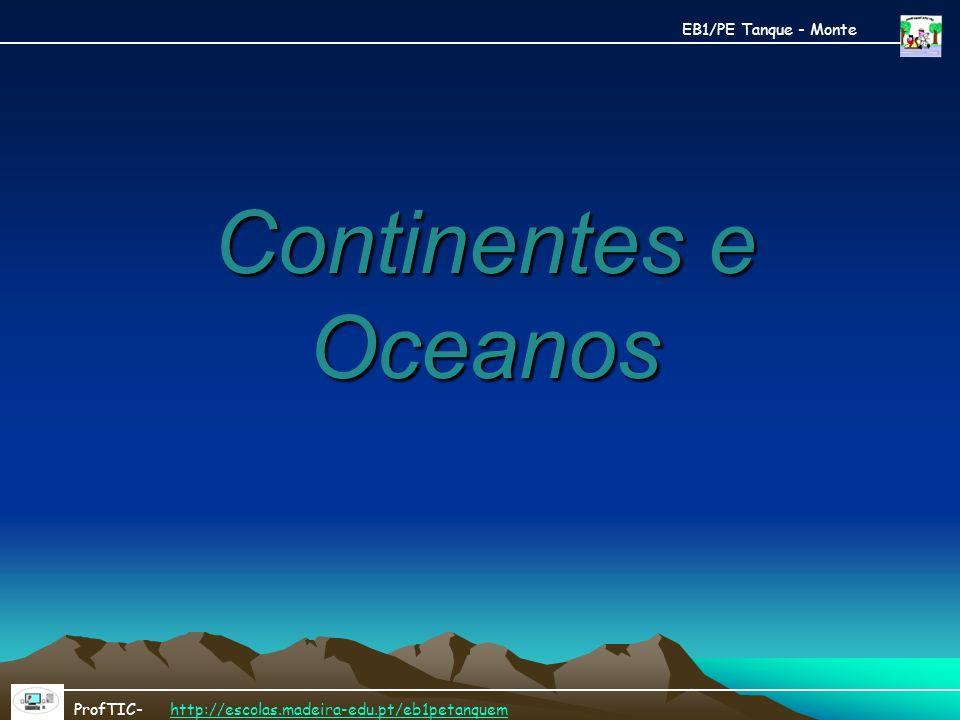 Continentes e Oceanos EB1/PE Tanque - Monte