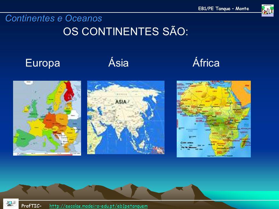 OS CONTINENTES SÃO: Europa Ásia África Continentes e Oceanos