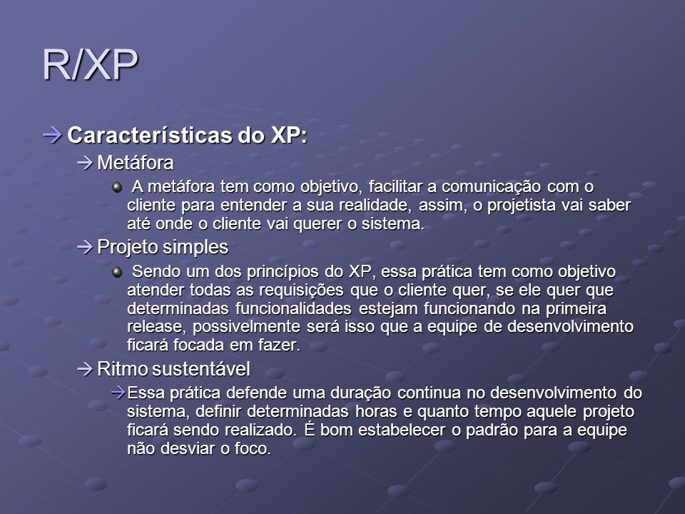 R/XP Características do XP: Metáfora Projeto simples Ritmo sustentável