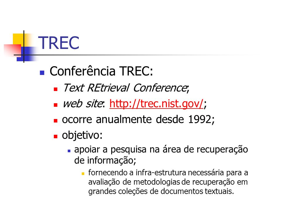 TREC Conferência TREC: Text REtrieval Conference;