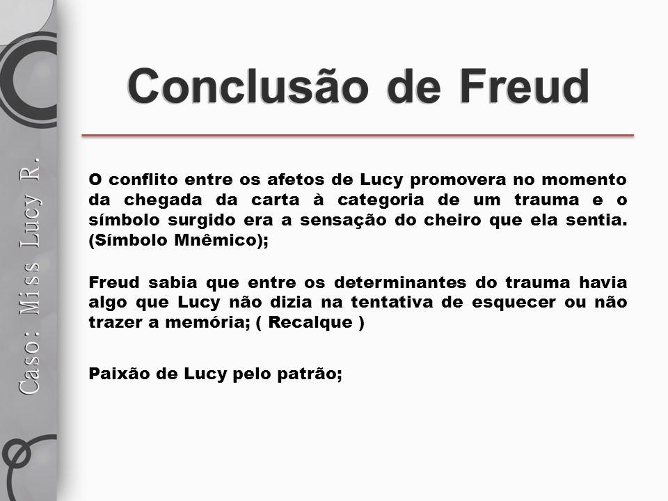 O conflito entre os afetos de Lucy promovera no momento da chegada da carta à categoria de um trauma e o símbolo surgido era a sensação do cheiro que ela sentia. (Símbolo Mnêmico);