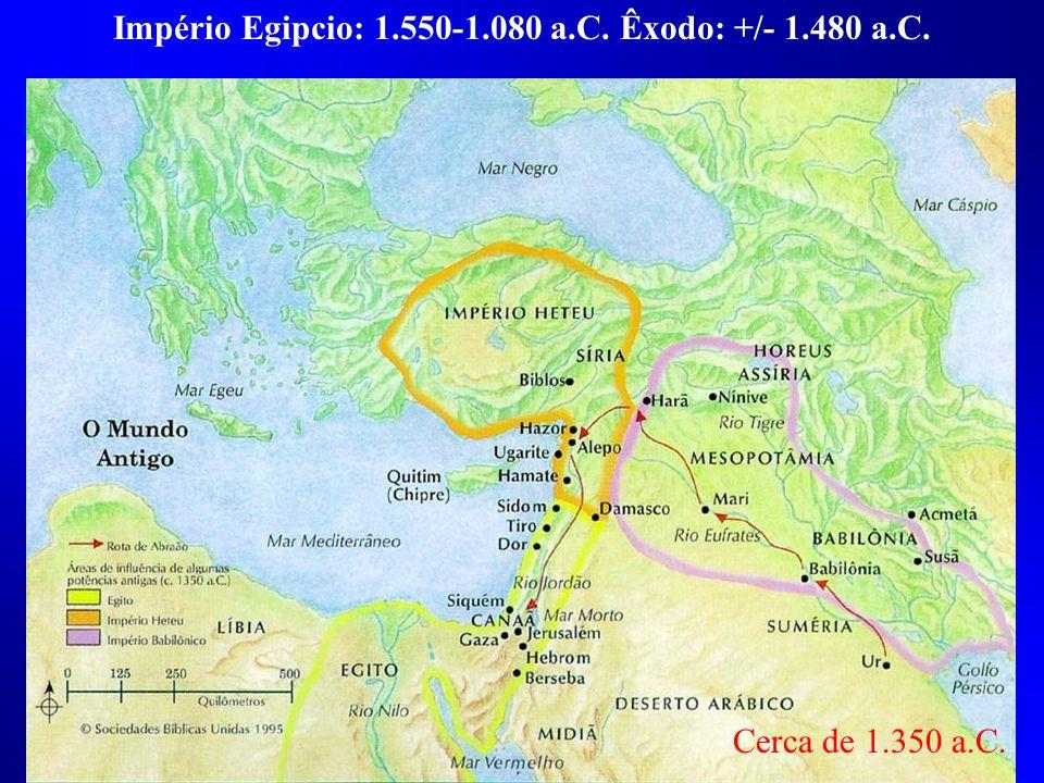 Império Egipcio: 1.550-1.080 a.C. Êxodo: +/- 1.480 a.C.