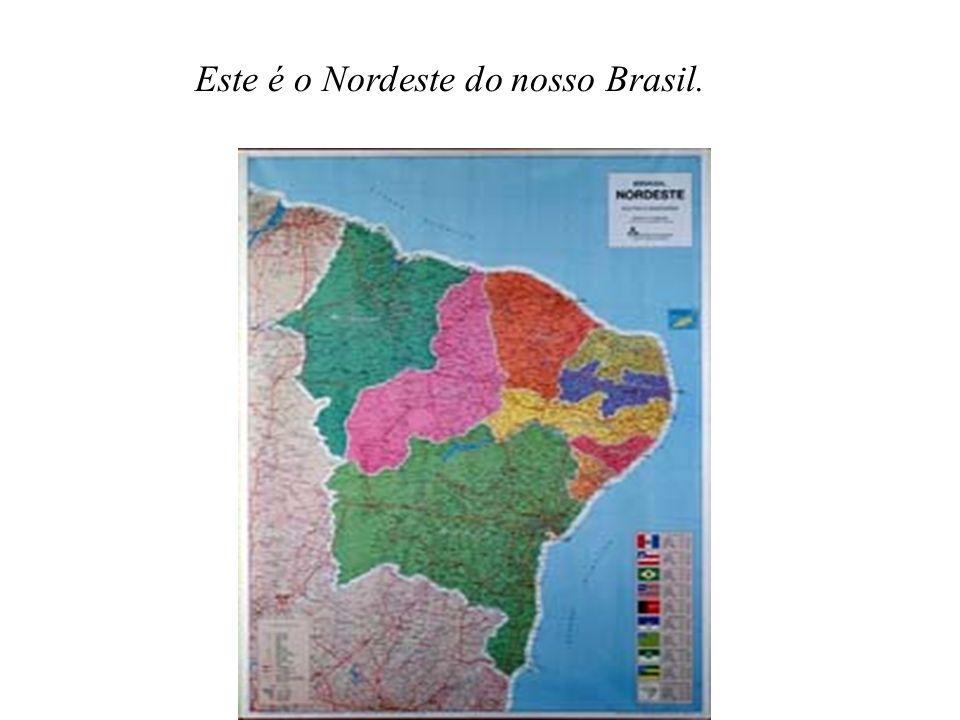 Este é o Nordeste do nosso Brasil.