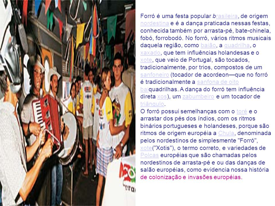 Forró é uma festa popular brasileira, de origem nordestina e é a dança praticada nessas festas, conhecida também por arrasta-pé, bate-chinela, fobó, forrobodó.