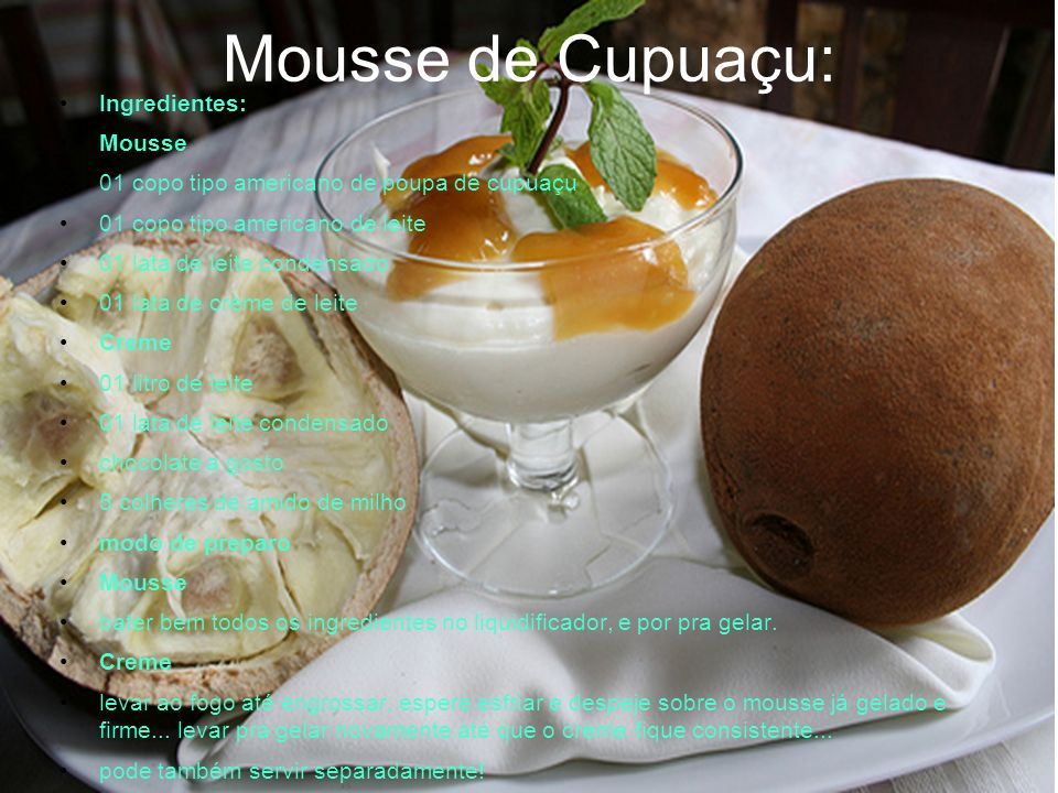 Mousse de Cupuaçu: Ingredientes: Mousse